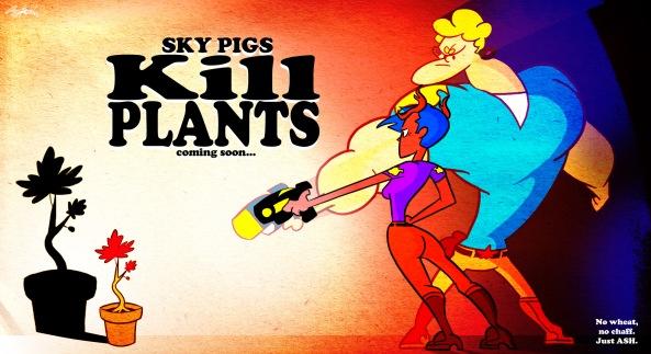 Sky Pigs KILL PLANTS copy